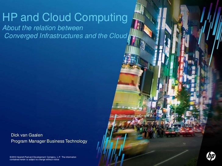 HP and Cloud Computing About the relation between Converged Infrastructures and the Cloud <br />Dick van Gaalen<br />Progr...