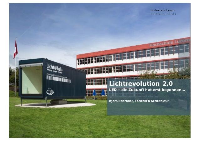 LED Lichtrevolution 2.0 | ineltec2 / 29 Lichtrevolution 2.0 LED – die Zukunft hat erst begonnen… Björn Schrader, Technik &...