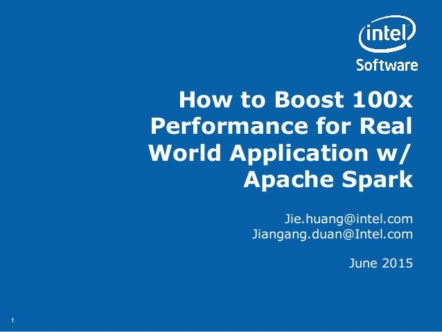 11 How to Boost 100x Performance for Real World Application w/ Apache Spark Jie.huang@intel.com Jiangang.duan@Intel.com Ju...