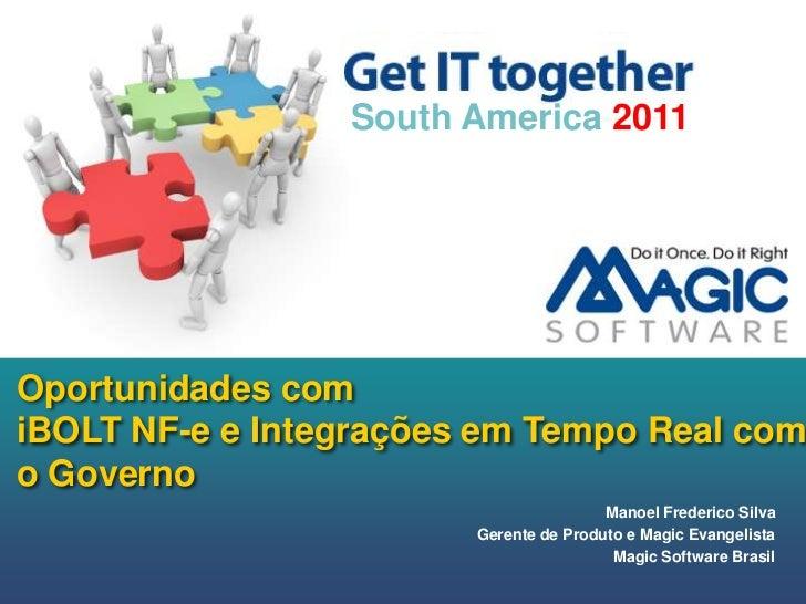 South America 2011<br />Oportunidades com iBOLT NF-e e Integraçõesem Tempo Real com o Governo<br />ManoelFrederico Silva<b...