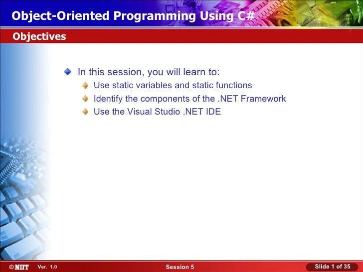 Object-Oriented Programming Using C#Objectives               In this session, you will learn to:                  Use stat...