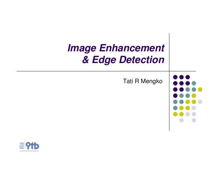 Image Enhancement  & Edge Detection          Tati R Mengko