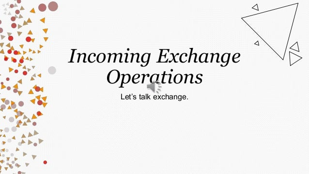 Incoming Exchange Operations Let's talk exchange.