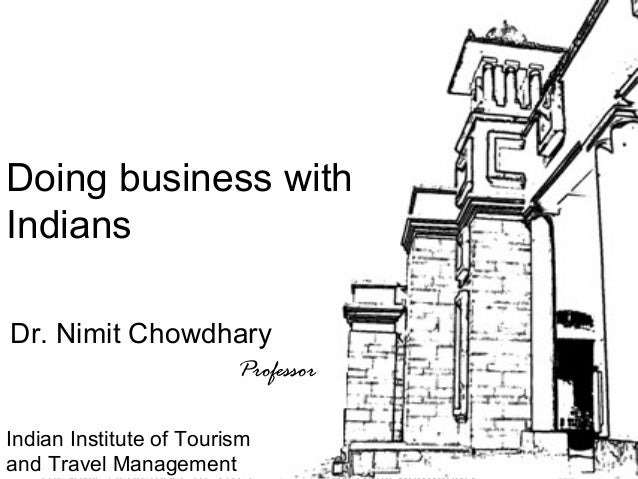 1 Tour Guiding Series Doing business with Indians Dr. Nimit Chowdhary Professor Indian Institute of Tourism and Travel Man...
