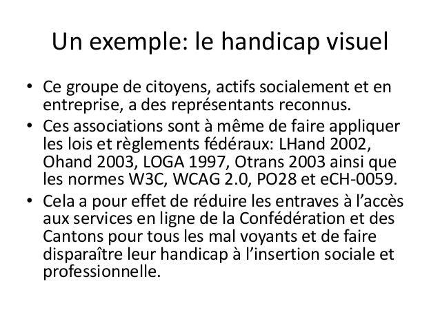 Un exemple: le handicap visuel • Ce groupe de citoyens, actifs socialement et en entreprise, a des représentants reconnus....