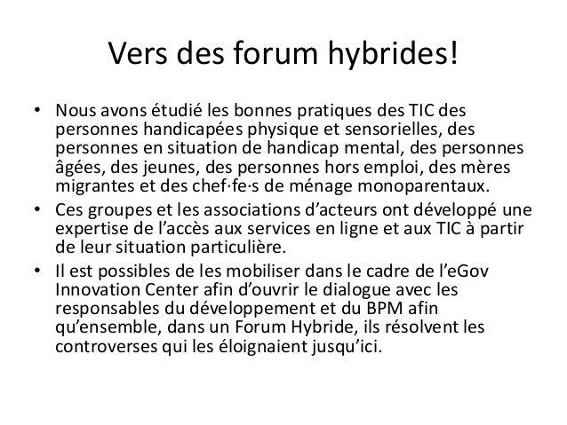 Vers des forum hybrides! • Nous avons étudié les bonnes pratiques des TIC des personnes handicapées physique et sensoriell...