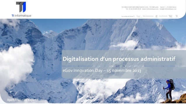 Digitalisation d'un processus administratif eGov Innovation Day – 15 novembre 2013  1