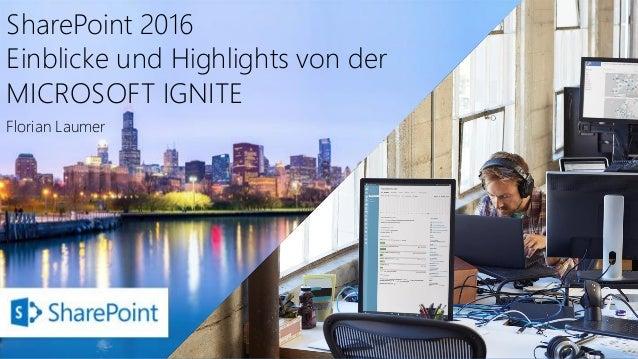 SharePoint 2016 Einblicke und Highlights von der MICROSOFT IGNITE Florian Laumer