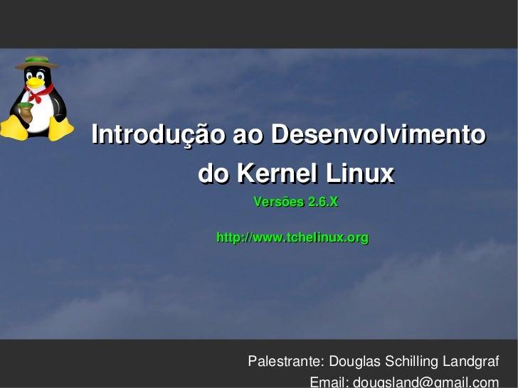 IntroduçãoaoDesenvolvimento         doKernelLinux               Versões2.6.X                                      ...