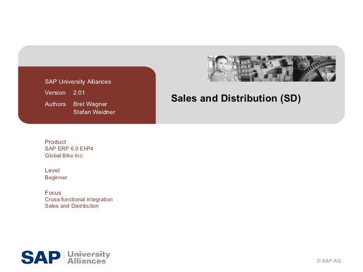 Sales and Distribution (SD) SAP University Alliances Version  2.01 Authors  Bret Wagner Stefan Weidner Product SAP ERP 6.0...