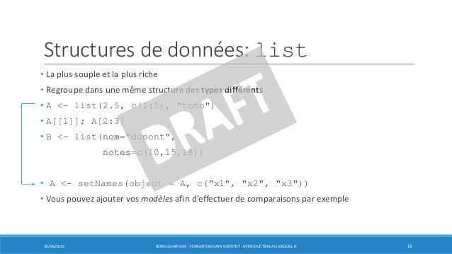Structures de données: list • La plus souple et la plus riche • Regroupe dans une même structure des types différents • A ...