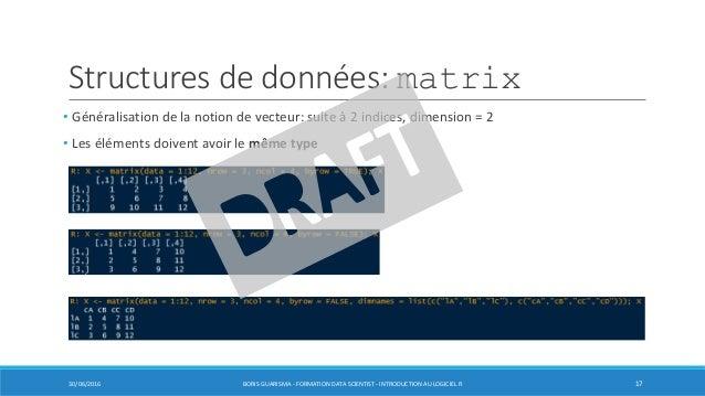 Structures de données: matrix • Généralisation de la notion de vecteur: suite à 2 indices, dimension = 2 • Les éléments do...