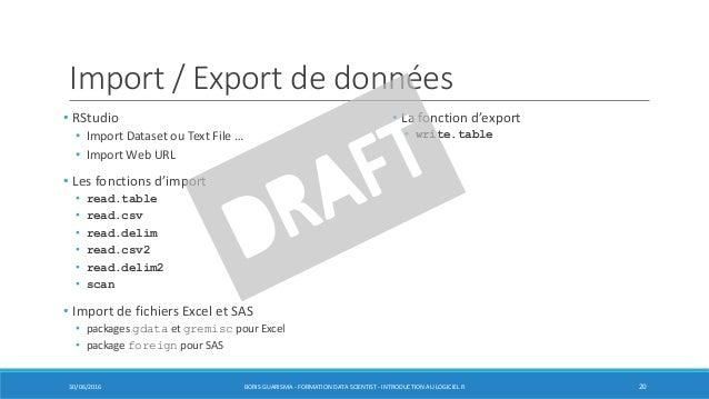Import / Export de données • RStudio • Import Dataset ou Text File … • Import Web URL • Les fonctions d'import • read.tabl...