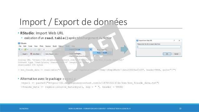 Import / Export de données • RStudio: Import Web URL • exécution d'un read.table()après téléchargement du fichier • Altern...