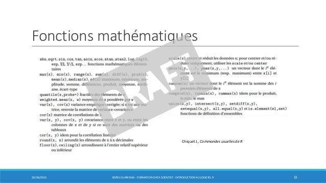 Fonctions mathématiques 30/06/2016 BORIS GUARISMA - FORMATION DATA SCIENTIST - INTRODUCTION AU LOGICIEL R 33 Chiquet J., C...