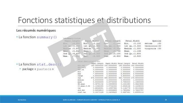 Fonctions statistiques et distributions Les résumés numériques • La fonction summary() • La fonction stat.desc() • package...