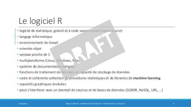 Le logiciel R • logiciel de statistique, gratuit et à code source ouvert (open source) • langage informatique • environnem...