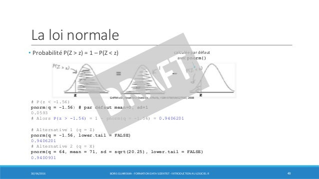 La loi normale • Probabilité P(Z > z) = 1 – P(Z < z) 30/06/2016 BORIS GUARISMA - FORMATION DATA SCIENTIST - INTRODUCTION A...