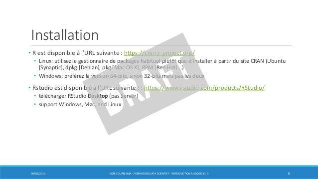 Installation • R est disponible à l'URL suivante : https://cran.r-project.org/ • Linux: utilisez le gestionnaire de packag...