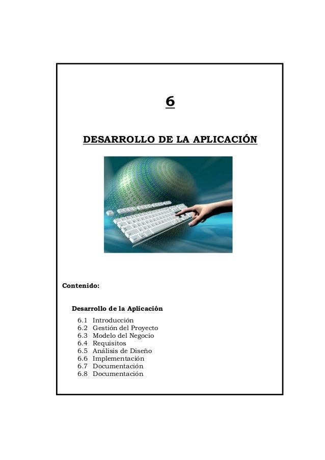 6     DESARROLLO DE LA APLICACIÓNContenido:  Desarrollo de la Aplicación    6.1   Introducción    6.2   Gestión del Proyec...