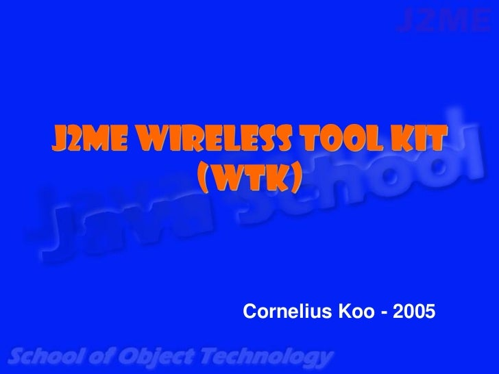 J2ME Wireless Tool Kit        (WTK)          Cornelius Koo - 2005