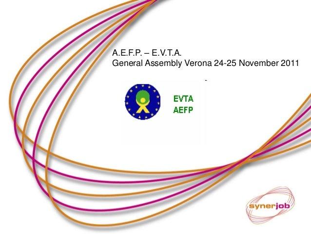 A.E.F.P. – E.V.T.A. General Assembly Verona 24-25 November 2011  A.E.F.P. – E.V.T.A.  General Assembly Verona 24-25 Novemb...
