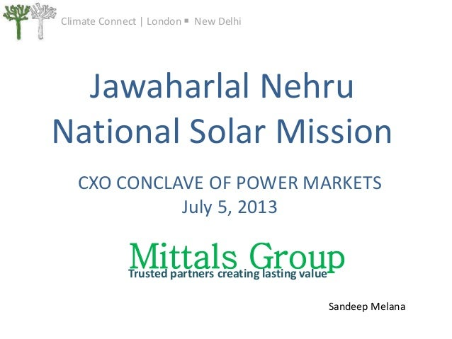Climate Connect   London New Delhi Jawaharlal Nehru National Solar Mission CXO CONCLAVE OF POWER MARKETS July 5, 2013 Mitt...