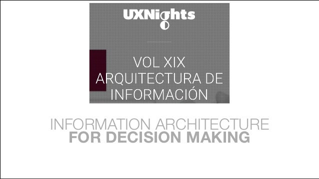 Some kind of illustration or image? INFORMATION ARCHITECTURE FOR DECISION MAKING