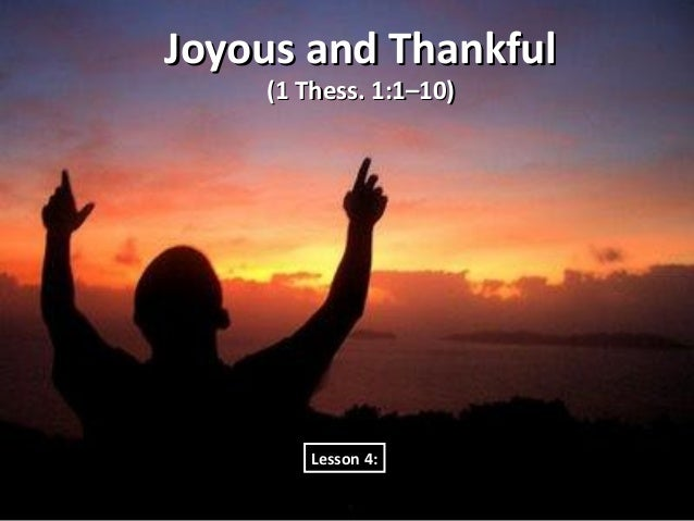 Joyous and Thankful    (1 Thess. 1:1–10)        Lesson 4: