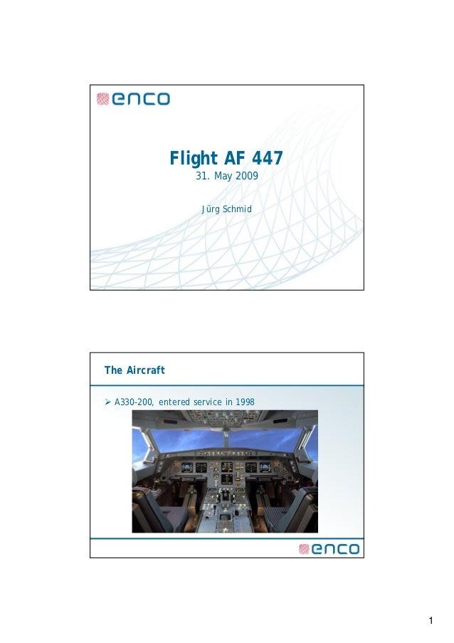 Flight AF 447                     31. May 2009                      Jürg SchmidThe Aircraft A330-200, entered service in ...