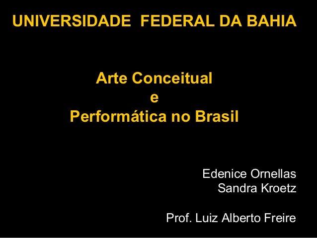 UNIVERSIDADE FEDERAL DA BAHIA        Arte Conceitual               e     Performática no Brasil                       Eden...
