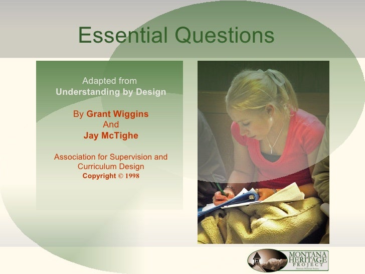 Essential Questions Adapted from  Understanding by Design By  Grant Wiggins And Jay McTighe Association for Supervision an...