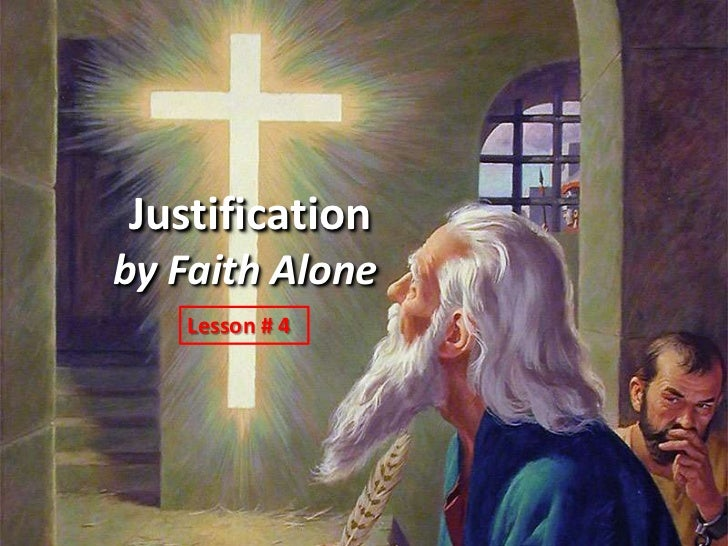 Justificationby Faith Alone   Lesson # 4