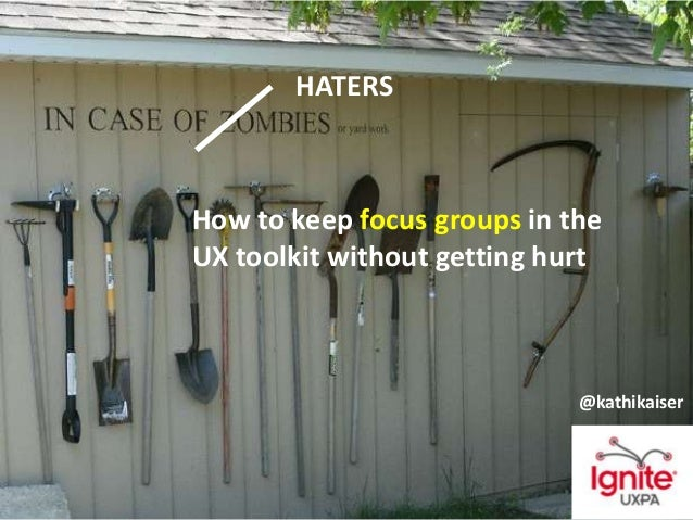 @kathikaiser HATERS How to keep focus groups in the UX toolkit without getting hurt @kathikaiser