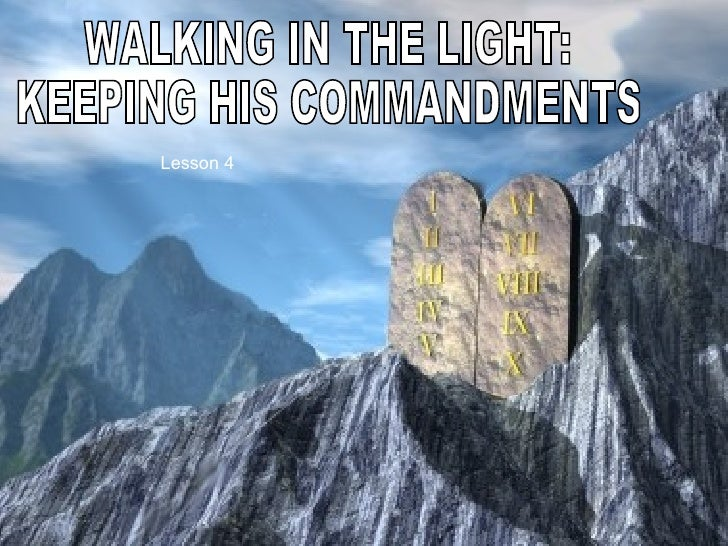 WALKING IN THE LIGHT: KEEPING HIS COMMANDMENTS Lesson 4