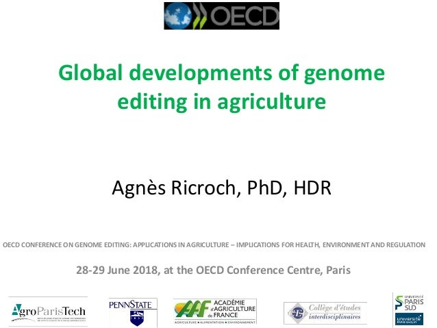 Global developments of genome editing in agriculture Agnès Ricroch, PhD, HDR OECD CONFERENCE ON GENOME EDITING: APPLICATIO...