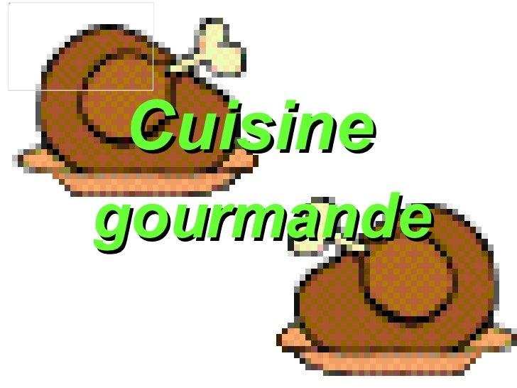 04 la cuisine gourmande for Cuisine gourmande