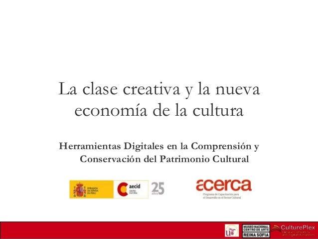 La clase creativa y la nueva economía de la cultura Herramientas Digitales en la Comprensión y Conservación del Patrimonio...
