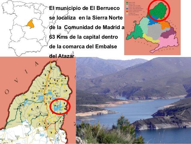 El municipio de El Berrueco se localiza en la Sierra Norte de la Comunidad de Madrid a 63 Kms de la capital dentro de la c...