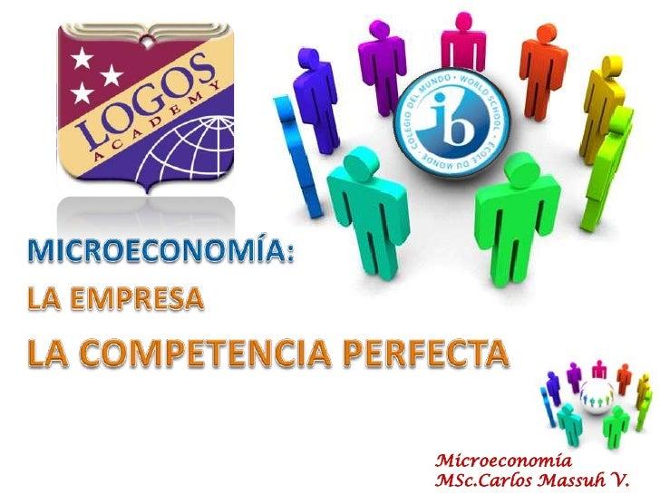 MICROECONOMÍA:<br />LA EMPRESA<br />LA COMPETENCIA PERFECTA<br />