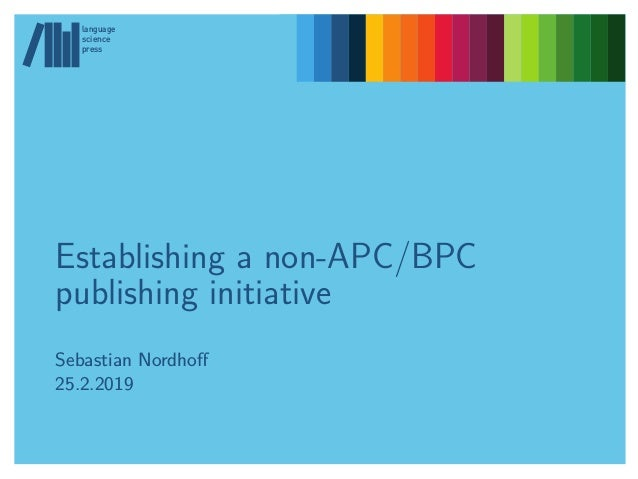 Establishing a non-APC/BPC publishing initiative Sebastian Nordhoff 25.2.2019 language science press language science pres...