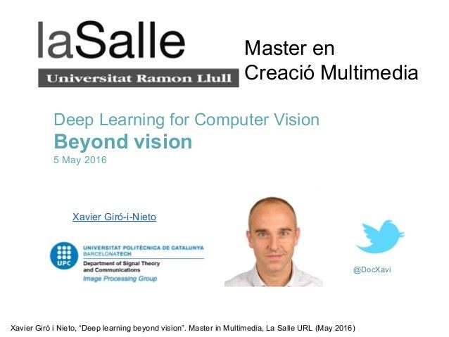 "Xavier Giró i Nieto, ""Deep learning beyond vision"". Master in Multimedia, La Salle URL (May 2016) @DocXavi Deep Learning f..."