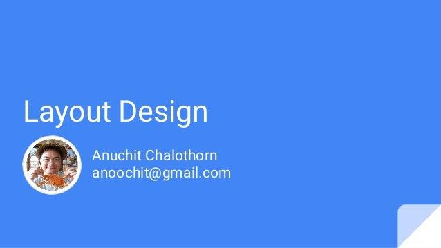 Layout Design Anuchit Chalothorn anoochit@gmail.com