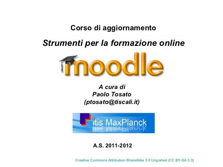 Corso di aggiornamentoStrumenti per la formazione online                A cura di              Paolo Tosato           (pto...