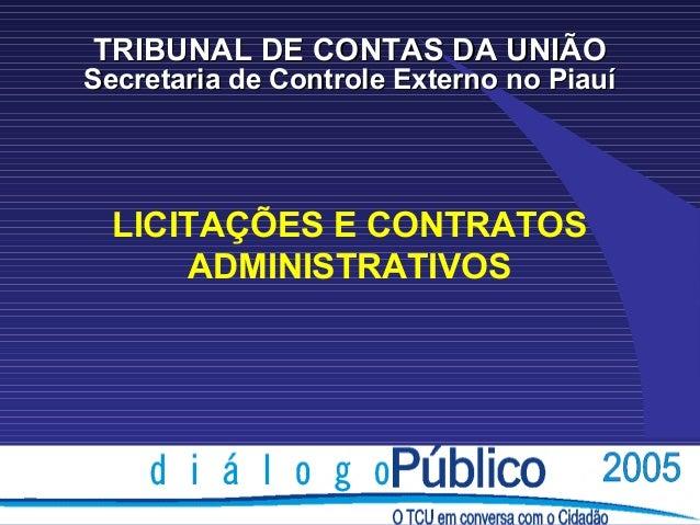 TRIBUNAL DE CONTAS DA UNIÃOSecretaria de Controle Externo no Piauí  LICITAÇÕES E CONTRATOS      ADMINISTRATIVOS