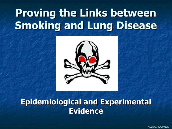 Proving the Links betweenSmoking and Lung DiseaseEpidemiological and Experimental           Evidence                      ...