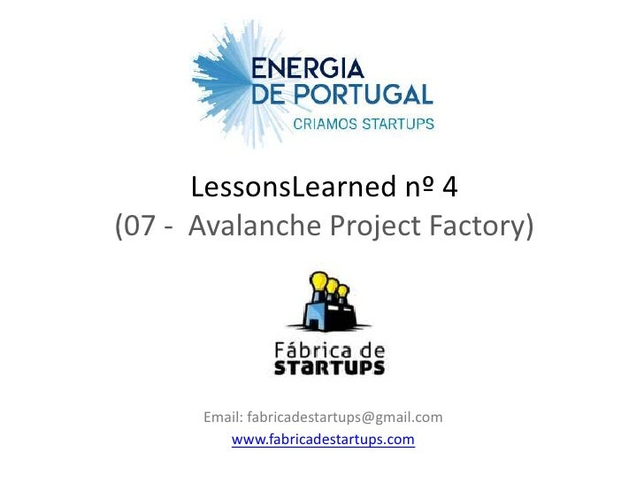 LessonsLearned nº 4(07 - Avalanche Project Factory)      Email: fabricadestartups@gmail.com         www.fabricadestartups....