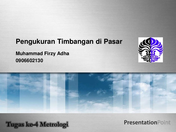 Pengukuran Timbangan di Pasar   Muhammad Firzy Adha   0906602130Tugas ke-4 Metrologi
