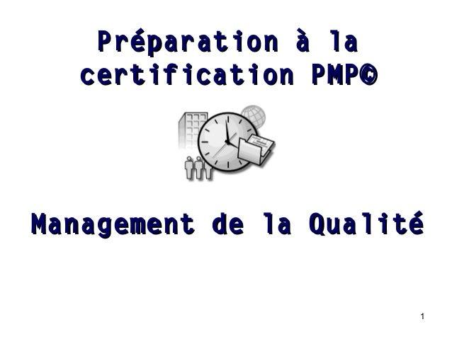 Préparation à la certification PMP©  Management de la Qualité  1