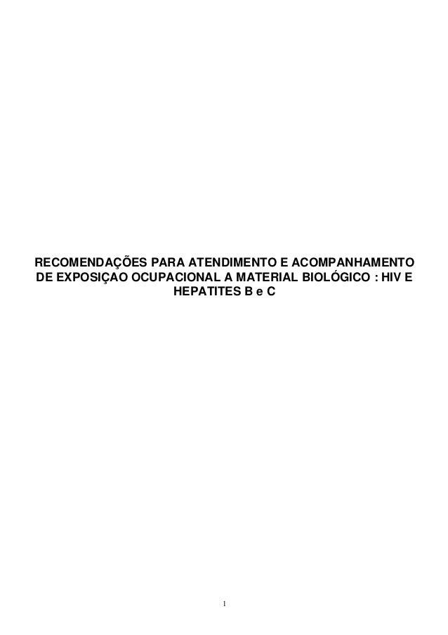 RECOMENDAÇÕES PARA ATENDIMENTO E ACOMPANHAMENTODE EXPOSIÇAO OCUPACIONAL A MATERIAL BIOLÓGICO : HIV E                  HEPA...
